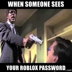 Say what again - when someone sees your roblox password