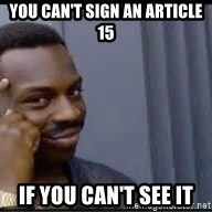 Pretty smart - You can't sign an article 15 If you can't see it
