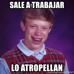 Bad Luck Brian - Sale a trabajar  Lo atropellan