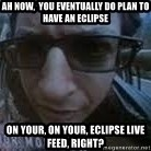 Ian Malcolm Dinosaur Tour - ah Now,  you eventually do plan to  have an eclipse on your, on your, eclipse live feed, right?