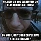 Ian Malcolm Dinosaur Tour - uh, now uh, you eventually do plan to have an eclipse on your, on your eclipse live  streaming site?