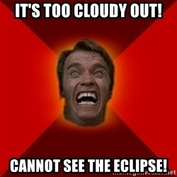 Angry Arnold - It's too cloudy out! CANNot see the ECLIPSE!