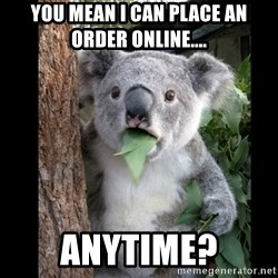 Koala can't believe it - You mean I can place an order online.... anytime?