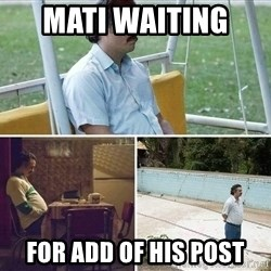 Pablo Escobar Waiting - Mati waiting  For add of his post