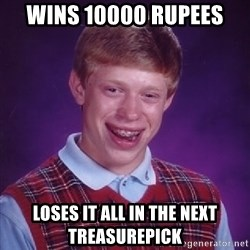 Bad Luck Brian - wins 10000 rupees loses it all in the next treasurepick