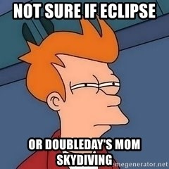 Fry squint - Not sure if eclipse  Or doubleday's mom skydiving