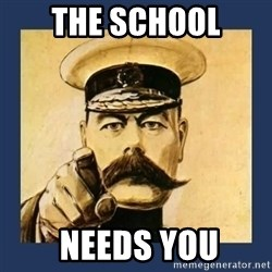 your country needs you - the school  needs you