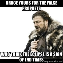 Winter is Coming - Brace yours for the false Prophets  Who think the eclipse is a sign of end times