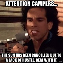 Ben Stiller Heavyweights - Lunch Has Been Cancelled - attention Campers... the sun has been cancelled due to a lack of hustle. deal with it.