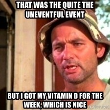 Bill Murray Caddyshack - That was the quite the uneventful event But I got my Vitamin D for the week, which is nice