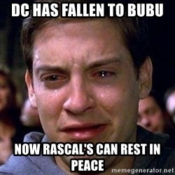 spiderman cry - Dc has fallen to bubu Now RASCAL'S can rest in peace