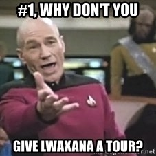 Captain Picard - #1, why don't you Give lwaxana a tour?