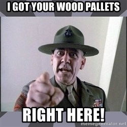 R. Lee Ermey - I got your wood pallets Right here!