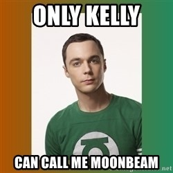 sheldon cooper  - Only kelly  can call me moonbeam