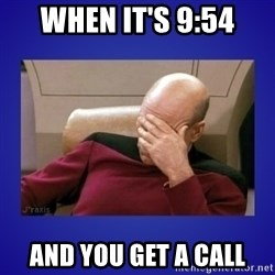 Picard facepalm  - when it's 9:54 and you get a call