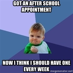 Success Kid - Got an After School Appointment Now I think I should have one every week