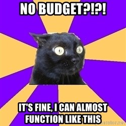 Anxiety Cat - no budget?!?! It's fine, I can almost function like this