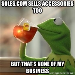 Kermit The Frog Drinking Tea - Soles.com sells accessories too But That's None of My Business