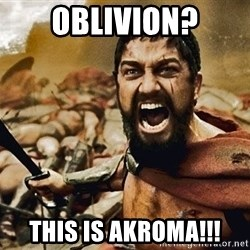 300 RIDE - oblivion? this is akroma!!!
