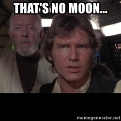 Obi-wan that's no moon... - That's no moon...