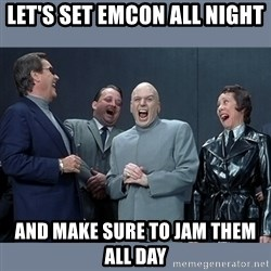 Dr. Evil and His Minions - let's set emcon all night and make sure to jam them all day