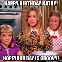 Brady Bunch - Happy birthday kathy! Hopeyour day is groovy!