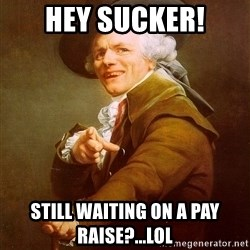 Joseph Ducreux - hey sucker! still waiting on a pay raise?...lol