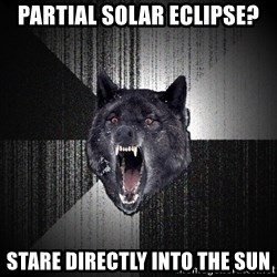 Insanity Wolf - partial solar eclipse? stare directly into the sun