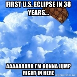 Scumbag clouds - First U.S. eclipse in 38 years... aaaaaaand I'm gonna jump right in here
