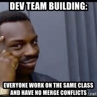 Pretty smart - dev team building: everyone work on the same class and have no merge conflicts