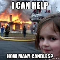 Disaster Girl - I can help How many candles?