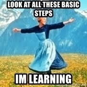 Look at all these - look at all these basic steps im learning