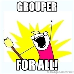 All the things - Grouper For all!
