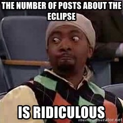Mad-TV's Darrell - The number of posts about the eclipse Is ridiculous