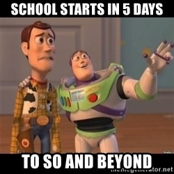 Buzz lightyear meme fixd - school starts in 5 days to so and beyond