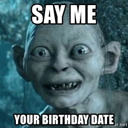 My Precious Gollum - Say me Your birthday date