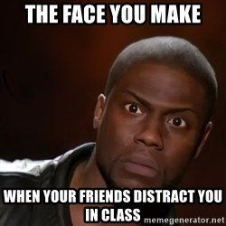 kevin hart nigga - the face you make when your friends distract you in class