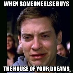 crying peter parker - when someone else buys the house of your dreams