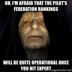 Star Wars Emperor - Oh, i'm afraid that the pilot's federation rankings will be quite operational once you hit expert
