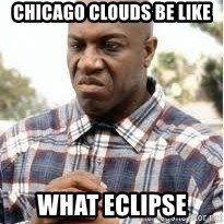 Deebo Don't lie - Chicago clouds be like What eclipse
