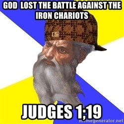 Scumbag God - God  lost the battle against the iron chariots judges 1;19