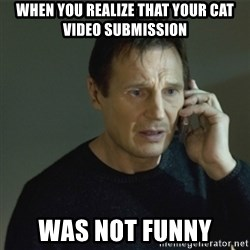 I don't know who you are... - When you realize that your cat video submission was not funny