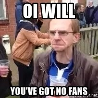 Wealdstone Raider You want some - Oi will You've got no fans