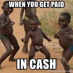 african children dancing - WHEN YOU GET PAID IN CASH