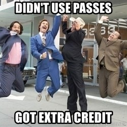 Anchorman hooray - didn't use passes got extra credit