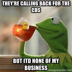 Kermit The Frog Drinking Tea - TheY're calling back for the cds But Itd none of my buSineSs