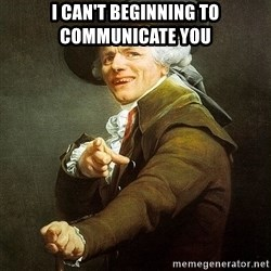 Ducreux - I can't beginning to communicate you