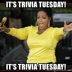 Overly-Excited Oprah!!!  - It's Trivia Tuesday! IT'S TRIVIA TUESDAY!