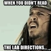 Jack Sparrow Reaction - when you didn't read the lab directions...