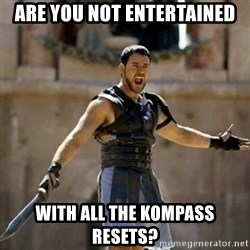 GLADIATOR - Are you not entertained With all the Kompass resets?